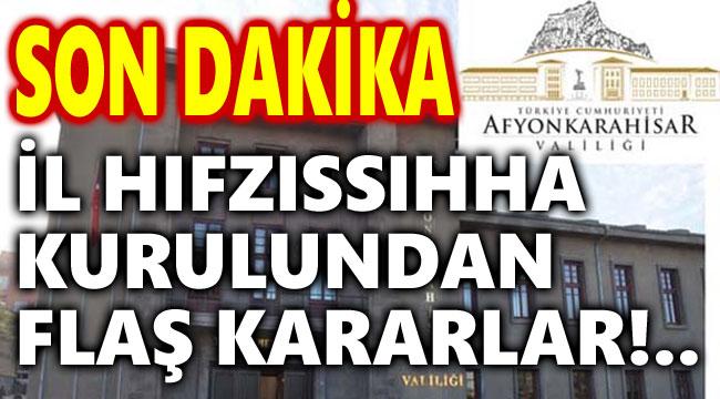 AFYONKARAHİSAR İL HIFZISIHHA KURULUNDAN FLAŞ KARAR