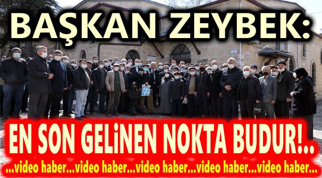 MEHMET ZEYBEK: EN SON GELİNEN NOKTA BUDUR!..